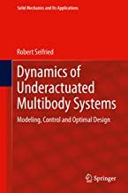 Dynamics of Underactuated Multibody Systems: Modeling, Control and Optimal Design (Solid Mechanics and Its Applications Book 205)