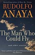 The Man Who Could Fly and Other Stories (Volume 5) (Chicana and Chicano Visions of the Américas Series)