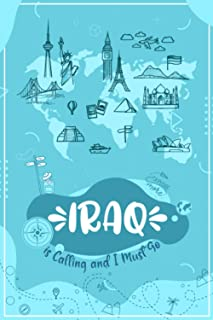 IRAQ is Calling and I Must Go: IRAQ Travel And Vacation Notebook / Travel Logbook Journal / Trip planning journal / Funny ...