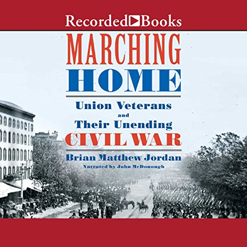 Marching Home: Union Veterans and Their Unending Civil War                   De :                                                                                                                                 Brian Matthew Jordan                               Lu par :                                                                                                                                 John McDonough                      Durée : 9 h et 57 min     Pas de notations     Global 0,0