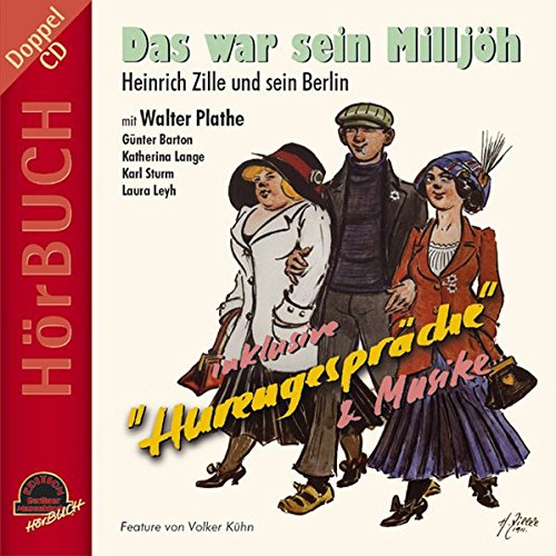 Das war sein Milljöh. Inkl. Hurengespräche: Heinrich Zille und sein Berlin, inkl. Hurengespräche und Musike (Edition Berliner Musenkinder - Hörbuch)