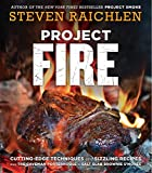 Project Fire: Cutting-Edge Techniques and Sizzling Recipes from the Caveman Porterhouse to Salt Slab...