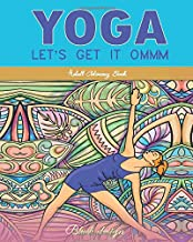 Yoga Let's Get It Ommm: Adult Coloring Book