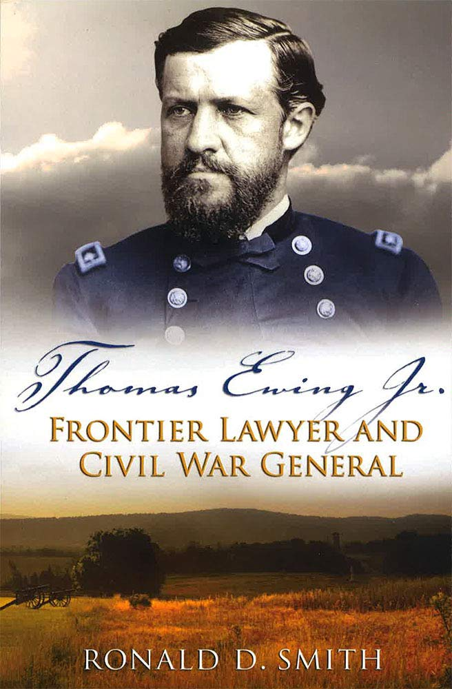 Thomas Ewing Jr.: Frontier Lawyer And Civil War General (Volume 1) (Shades Of Blue And Gray)