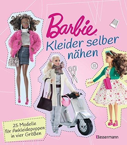 Barbie. Kleider selber nähen: 25 Modelle für Ankleidepuppen in vier Größen (German Edition)