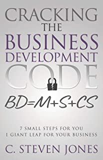Cracking the Business Development Code: 7 Small Steps for You, 1 Giant Leap for Your Business
