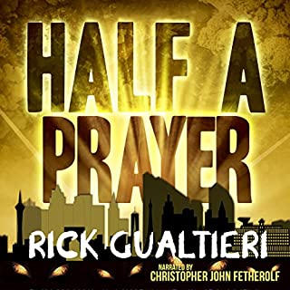 Half a Prayer     The Tome of Bill, Book 6              By:                                                                                                                                 Rick Gualtieri                               Narrated by:                                                                                                                                 Christopher John Fetherolf                      Length: 12 hrs and 14 mins     878 ratings     Overall 4.6