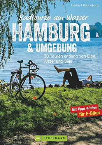 Radwanderführer Hamburg: Radtouren am Wasser Hamburg und Umgebung. 30 Touren entlang von Elbe, Alster und Bille. Radwege Hamburg und Umland. Ein Freizeitführer Hamburg