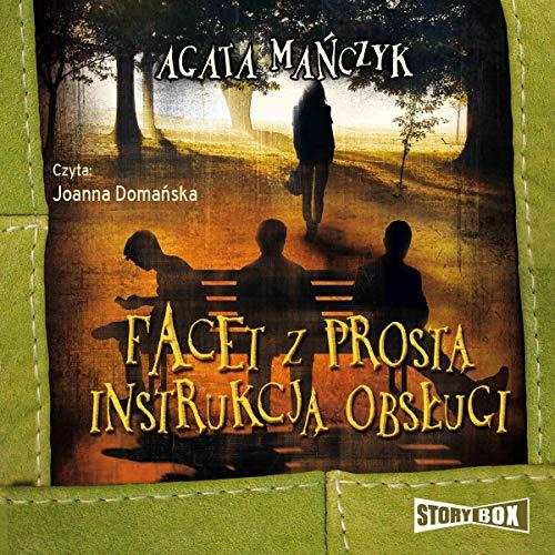 Facet z prostą instrukcją obsługi                   By:                                                                                                                                 Agata Mańczyk                               Narrated by:                                                                                                                                 Joanna Domańska                      Length: 8 hrs and 6 mins     Not rated yet     Overall 0.0