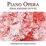 Piano Opera Final Fantasy IV/V/VI (Performed by Piano Fantasy)