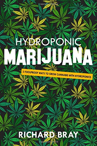 Hydroponic Marijuana: 3 Foolproof Ways to Grow Cannabis with Hydroponics (Urban Homesteading)