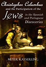 Christopher Columbus and the Participation of the Jews in the Spanish and Portuguese Discoveries (1894)