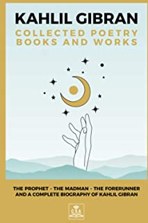 Kahlil Gibran Collected Poetry Books and Works: The Prophet, The Madman, The Forerunner, and A Complete Biography of Kahli...
