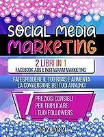 Social Media Marketing: 2 Libri in 1: Facebook ADS e Instagram Marketing - Fai Esplodere il Tuo ROAS e Aumenta la Conversione dei Tuoi Annunci. 7 Preziosi Consigli per Triplicare i Tuoi Followers (Italian Version)