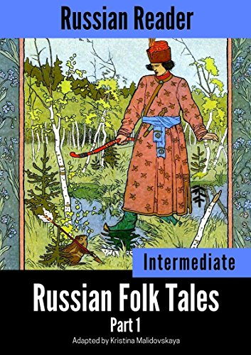 Russian Reader: Intermediate. Russian Folk Tales Part 1 (Adapted graded Russian reader, annotated) (English Edition)
