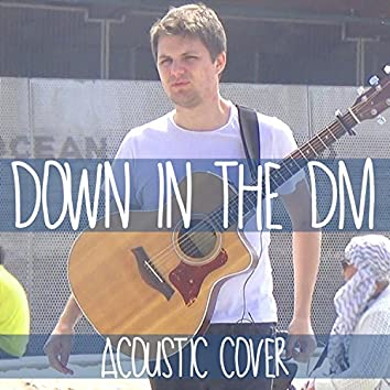 Down in the DM (Acoustic Cover)