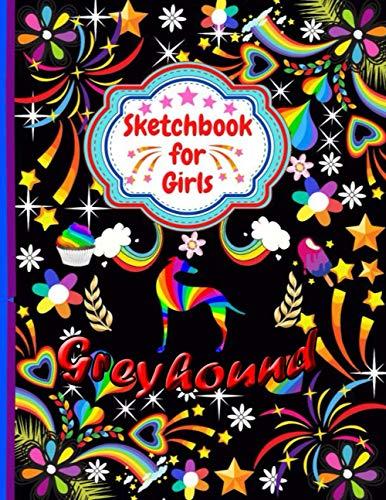 Sketchbook For Girls Greyhound: Cute Greyhound Sketchbook for drawing, Blank Paper for Drawing, Doodling or Sketching Sketchbooks For Kids Girls, Students ...Sketchbook For Girls Who Loves Greyhound