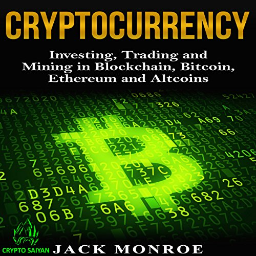 Cryptocurrency: Investing, Trading, and Mining in Blockchain, Bitcoin, Ethereum, and Altcoins cover art