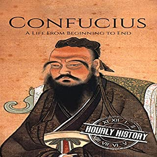 Confucius: A Life from Beginning to End                   By:                                                                                                                                 Hourly History                               Narrated by:                                                                                                                                 Bridger Conklin                      Length: 1 hr and 4 mins     Not rated yet     Overall 0.0
