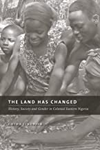 The Land Has Changed: History, Society, and Gender in Colonial Nigeria (Africa: Missing Voices)