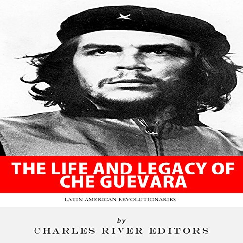 Latin American Revolutionaries: The Life and Legacy of Che Guevara audiobook cover art