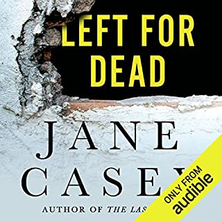 Left for Dead     A Maeve Kerrigan Novella              By:                                                                                                                                 Jane Casey                               Narrated by:                                                                                                                                 Sarah Coomes                      Length: 2 hrs and 58 mins     193 ratings     Overall 4.3