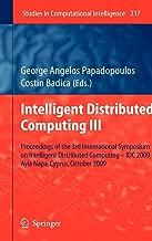 Intelligent Distributed Computing III: Proceedings of the 3rd International Symposium on Intelligent Distributed Computing – IDC 2009, Ayia Napa, ... 2009 (Studies in Computational Intelligence)