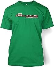 Football Managers Need No Food T-shirt