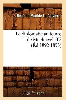 La Diplomatie Au Temps de Machiavel. T2 (Sciences Sociales) (French Edition)