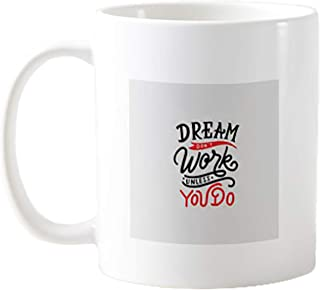 11OZ PREMIUM PORTABLE COFFEE MUGS FUNNY - DREAM DON`T WORK UNTIL YOU DO- GIFT IDEAL FOR MEN, WOMEN, MOM, DAD, TEACHER, BROTHER OR SISTER #12312