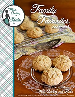 What's Cooking with Ruthie Family Favorites Cookbook by [Ruthie Knudsen]