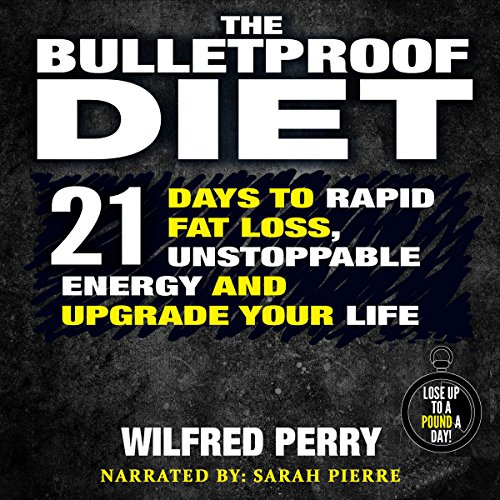 The Bulletproof Diet     21 Days to Rapid Fat Loss, Unstoppable Energy, and Upgrade Your Life              By:                                                                                                                                 Wilfred Perry                               Narrated by:                                                                                                                                 Sarah Pierre                      Length: 1 hr and 25 mins     6 ratings     Overall 4.2