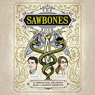 The Sawbones Book     The Horrifying, Hilarious Road to Modern Medicine              Written by:                                                                                                                                 Justin McElroy,                                                                                        Dr. Sydnee McElroy                               Narrated by:                                                                                                                                 Justin McElroy,                                                                                        Dr. Sydnee McElroy                      Length: 6 hrs and 29 mins     10 ratings     Overall 4.2