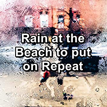 Rain at the Beach to put on Repeat