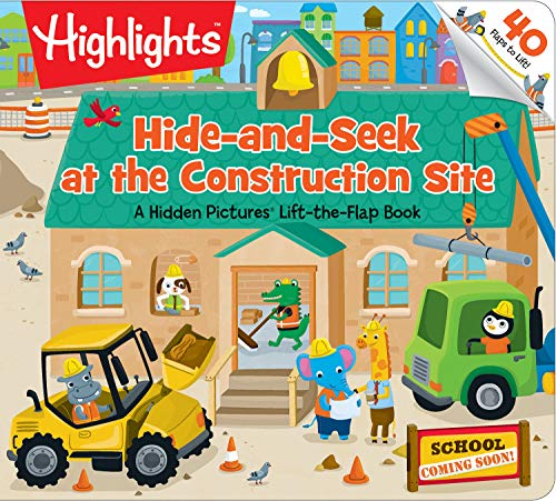 Hide-and-Seek at the Construction Site: A Hidden Pictures® Lift-the-Flap book (Highlights Lift-the-Flap Books)