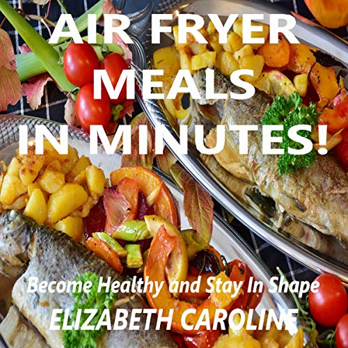 Air Fryer Meals in Minutes! audiobook cover art