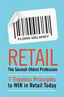 Retail The Second-Oldest Profession: 7 Timeless Principles to WIN in Retail Today
