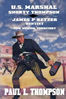 U.S. Marshal Shorty Thompson - James P. Retzer - Dentist - New Mexico, Territory: Tales of the Old West Book 30