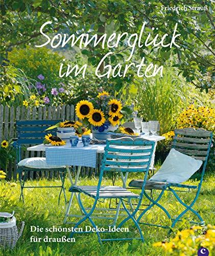 Sommerglück im Garten: Die schönsten Deko-Ideen für draußen: Das Buch für Hobby Gärtner und Gartenfreunde mit jeder Menge Inspirationen für einen großartigen ... oder Dekoration für Terrasse, Hängematte...
