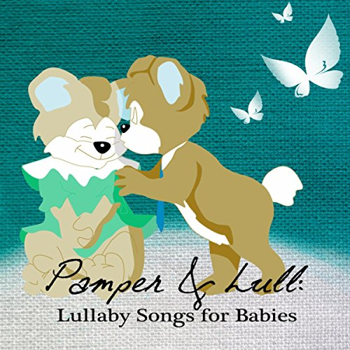 Pamper & Lull: Lullaby Songs for Babies – Music to Fall Asleep, Sleep Aids, Insomnia Cures, Stop Crying, Quiet and Peaceful Night with Nature Sounds for Mom and Baby, Dream Feed, Sweet Dreams