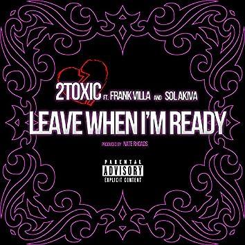 Leave When I'm Ready (feat. Frank Villa, Sol Akiva)