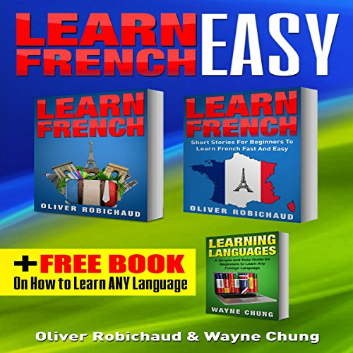 Learn French: 3-Books-in-1: A Fast and Easy Guide for Beginners to Learn Conversational French, Short Stories for Beginners, Learn Languages Bonus Book