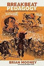Breakbeat Pedagogy: Hip Hop and Spoken Word Beyond the Classroom Walls (Counterpoints)