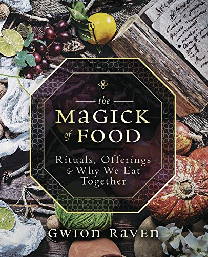 Raven, G: Magick of Food: Rituals, Offerings & Why We Eat Together