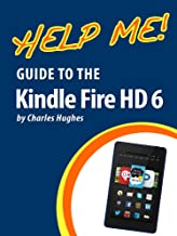 Help Me! Guide to the Kindle Fire HD 6: Step-by-Step User Guide for Amazon's Fourth Generation Tablet