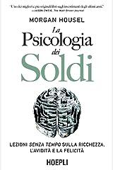 La psicologia dei soldi: Lezioni senza tempo sulla ricchezza, l'avidità e la felicità (Italian Edition) Kindle Edition