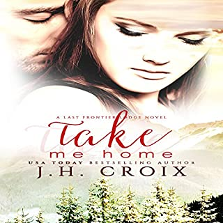 Take Me Home     Last Frontier Lodge Novels, Book 1              By:                                                                                                                                 J.H. Croix                               Narrated by:                                                                                                                                 Hollis McCarthy                      Length: 6 hrs and 57 mins     6 ratings     Overall 3.8