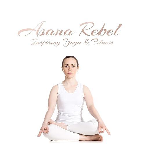 Asana Rebel - Inspiring Yoga & Fitness by Namaste Yoga Group ...