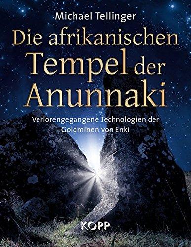 Die afrikanischen Tempel der Anunnaki: Verlorengegangene Technologien der Goldminen von Enki