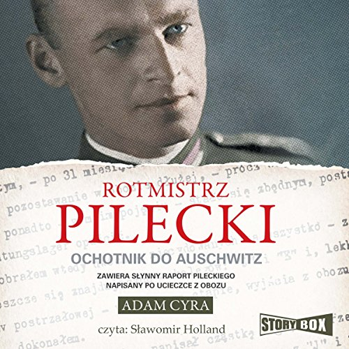 Rotmistrz Pilecki: Ochotnik do Auschwitz                   By:                                                                                                                                 Adam Cyra                               Narrated by:                                                                                                                                 Slawomir Holland                      Length: 17 hrs and 54 mins     1 rating     Overall 5.0